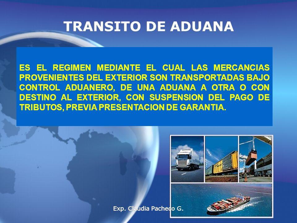 TRANSITO DE ADUANA ES EL REGIMEN MEDIANTE EL CUAL LAS MERCANCIAS PROVENIENTES DEL EXTERIOR SON TRANSPORTADAS BAJO CONTROL ADUANERO, DE UNA ADUANA A OTRA O CON DESTINO AL EXTERIOR, CON SUSPENSION DEL PAGO DE TRIBUTOS, PREVIA PRESENTACION DE GARANTIA.