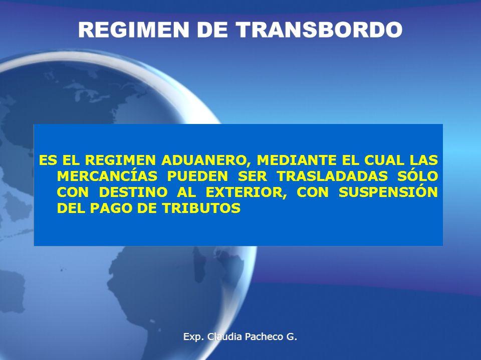 REGIMEN DE TRANSBORDO ES EL REGIMEN ADUANERO, MEDIANTE EL CUAL LAS MERCANCÍAS PUEDEN SER TRASLADADAS SÓLO CON DESTINO AL EXTERIOR, CON SUSPENSIÓN DEL PAGO DE TRIBUTOS Exp.