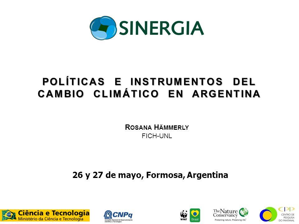 POLÍTICAS E INSTRUMENTOS DEL CAMBIO CLIMÁTICO EN ARGENTINA 26 y 27 de mayo, Formosa, Argentina R OSANA H ÄMMERLY FICH-UNL