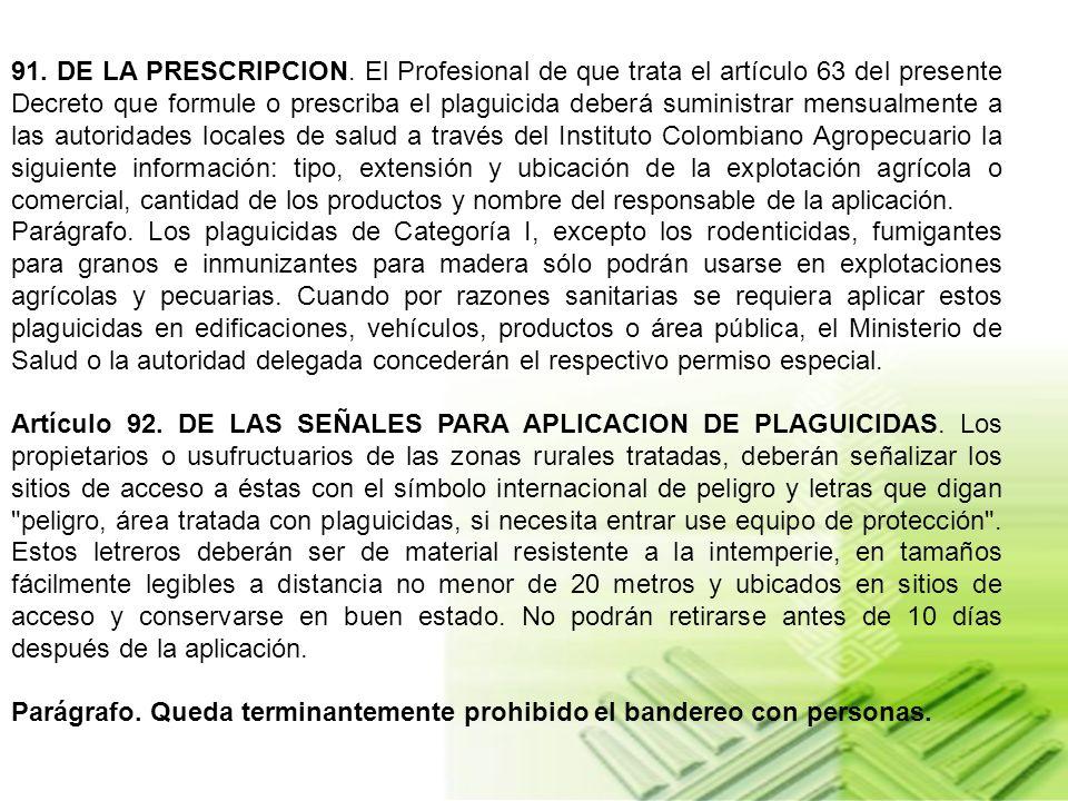 Artículo 88. DE LA APLICACION EN EDIFICACIONES, VEHICULOS O AREA PUBLICA. Para la aplicación en edificaciones, vehículos, productos o área pública, de