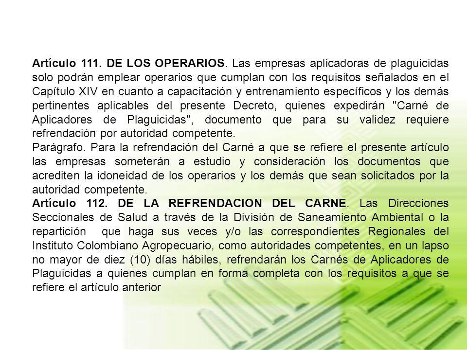 Artículo 110. DE LAS FUNCIONES DEL ASISTENTE TECNICO. Son funciones del asistente técnico: a) Capacitar y entrenar los operarios aplicadores de plagui