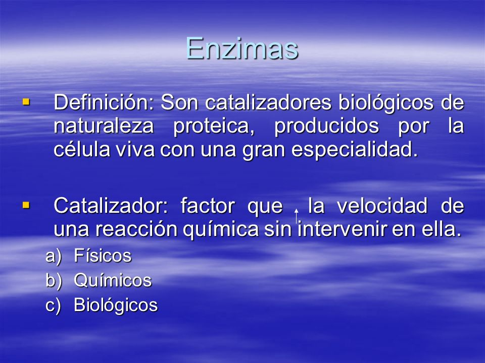 Enzimas Definición: Son catalizadores biológicos de naturaleza proteica, producidos por la célula viva con una gran especialidad. Definición: Son cata