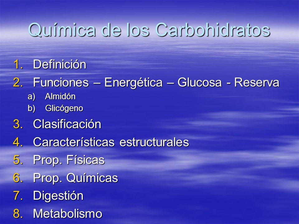 Química de los Carbohidratos 1.Definición 2.Funciones – Energética – Glucosa - Reserva a)Almidón b)Glicógeno 3.Clasificación 4.Características estruct
