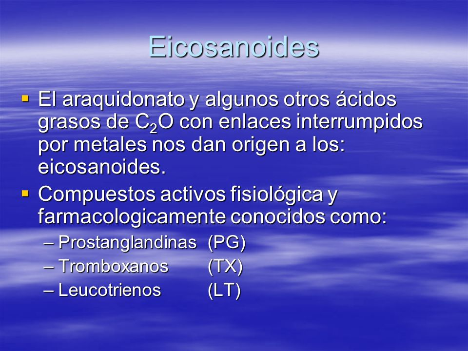Eicosanoides El araquidonato y algunos otros ácidos grasos de C 2 O con enlaces interrumpidos por metales nos dan origen a los: eicosanoides. El araqu