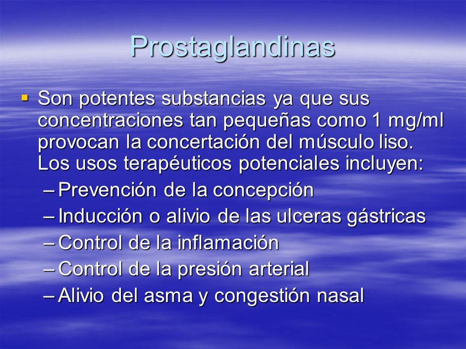 Prostaglandinas Son potentes substancias ya que sus concentraciones tan pequeñas como 1 mg/ml provocan la concertación del músculo liso. Los usos tera