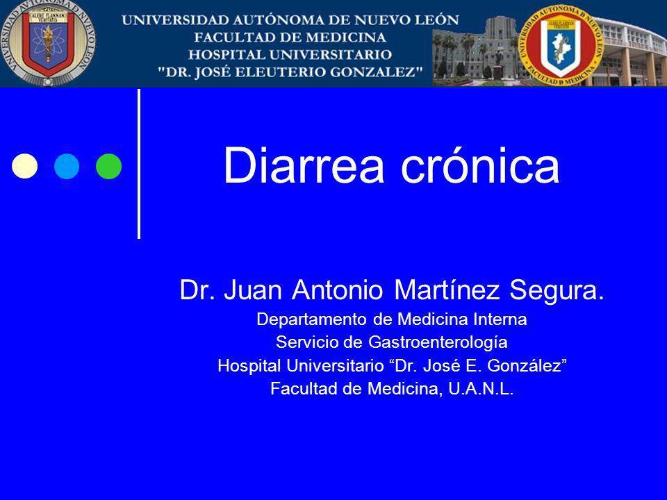 Diarrea crónica Dr. Juan Antonio Martínez Segura. Departamento de Medicina Interna Servicio de Gastroenterología Hospital Universitario Dr. José E. Go