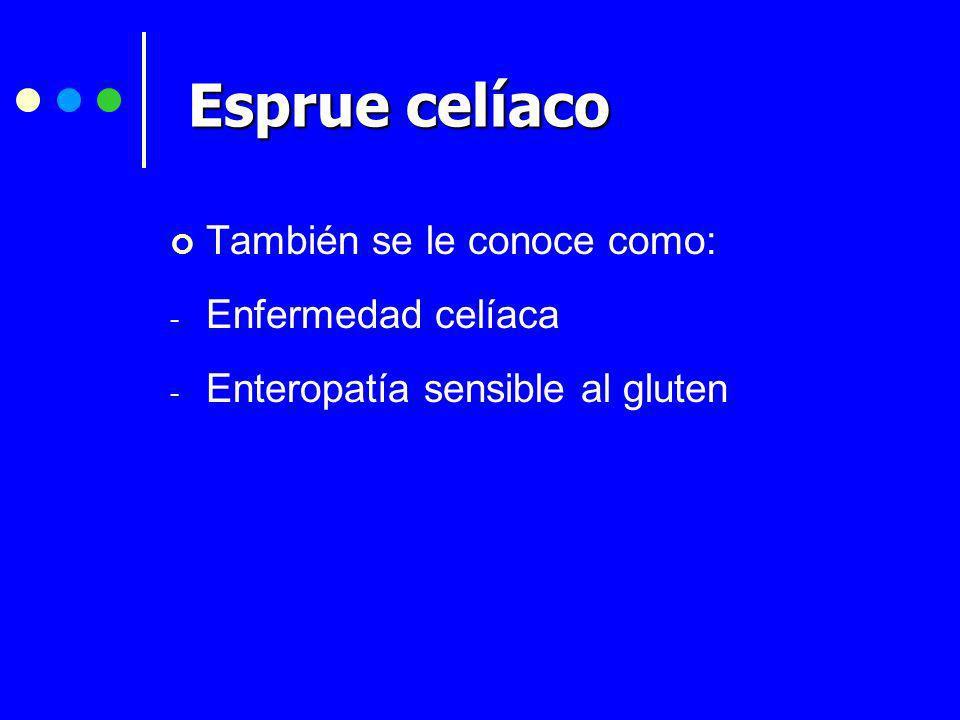 Esprue celíaco También se le conoce como: - Enfermedad celíaca - Enteropatía sensible al gluten