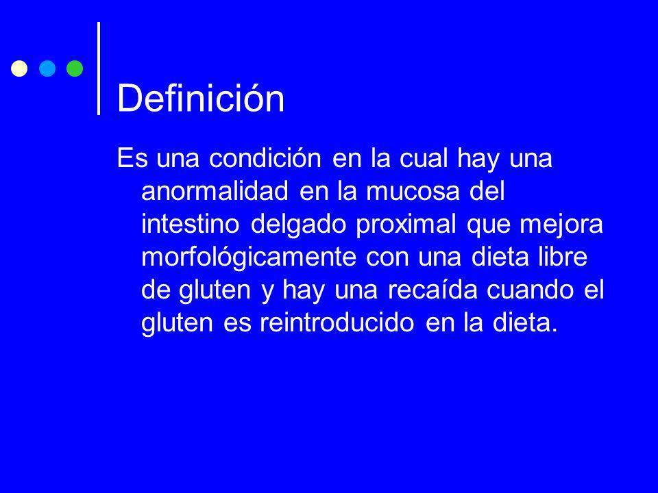 Es una condición en la cual hay una anormalidad en la mucosa del intestino delgado proximal que mejora morfológicamente con una dieta libre de gluten