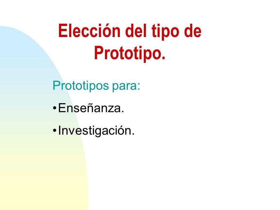 Elección del tipo de Prototipo. Prototipos para: Enseñanza. Investigación.