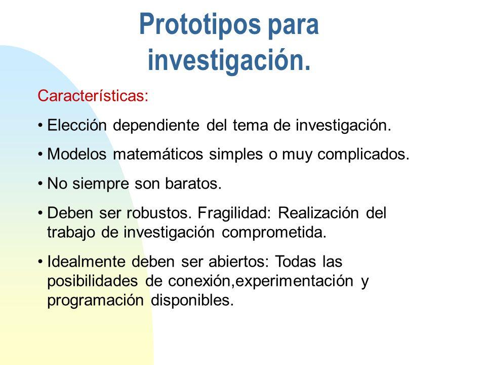 Prototipos para investigación.Características: Elección dependiente del tema de investigación.