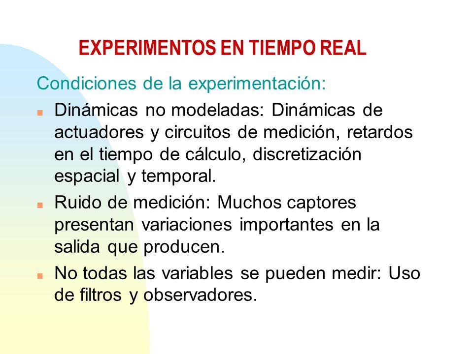 Condiciones de la experimentación: n Dinámicas no modeladas: Dinámicas de actuadores y circuitos de medición, retardos en el tiempo de cálculo, discretización espacial y temporal.