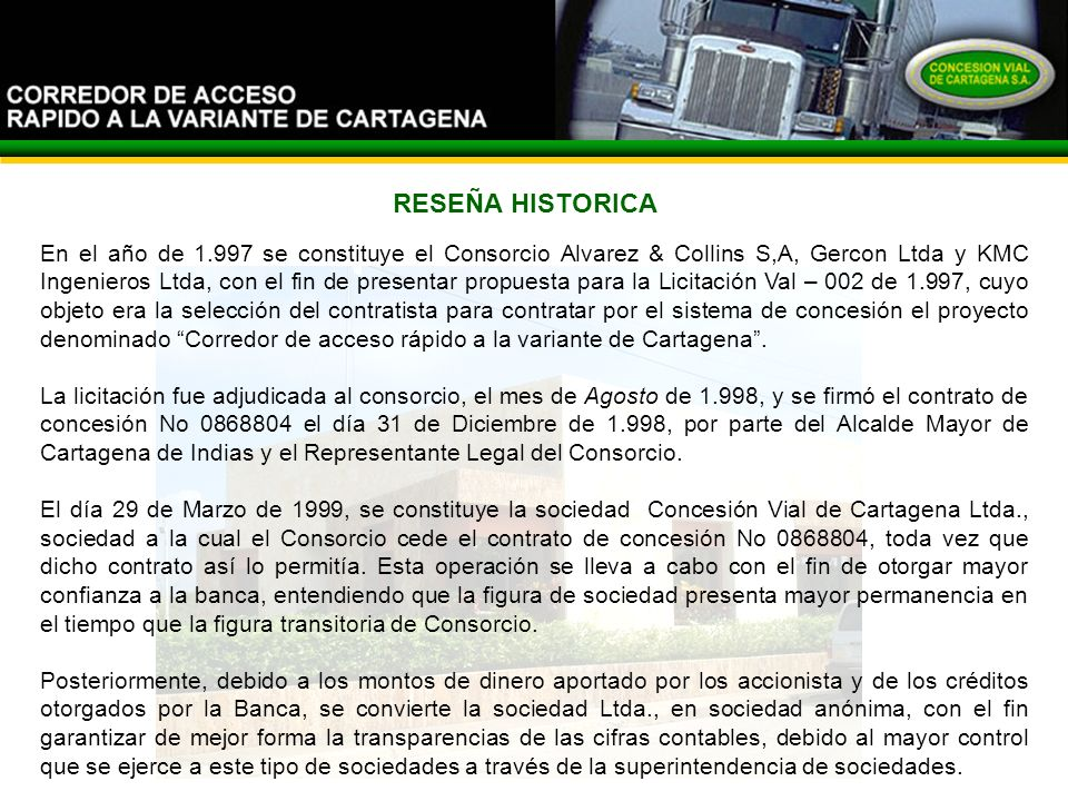 El Corredor RESEÑA HISTORICA En el año de 1.997 se constituye el Consorcio Alvarez & Collins S,A, Gercon Ltda y KMC Ingenieros Ltda, con el fin de pre