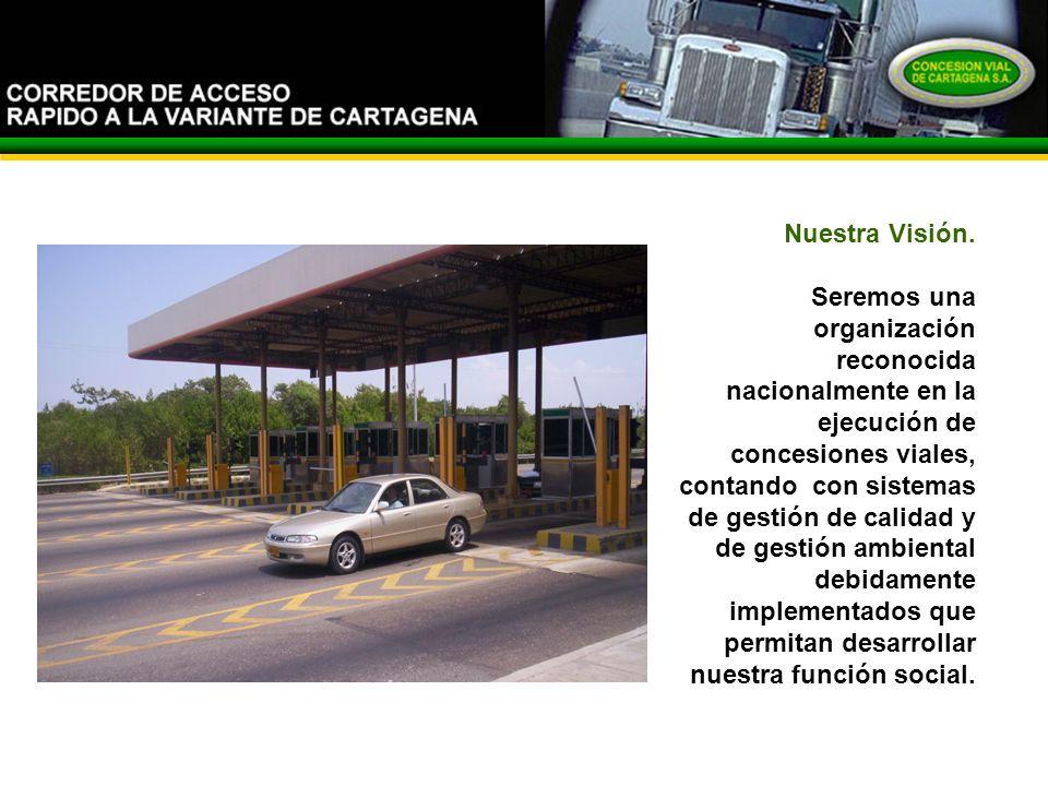 Nuestra Visión. Seremos una organización reconocida nacionalmente en la ejecución de concesiones viales, contando con sistemas de gestión de calidad y