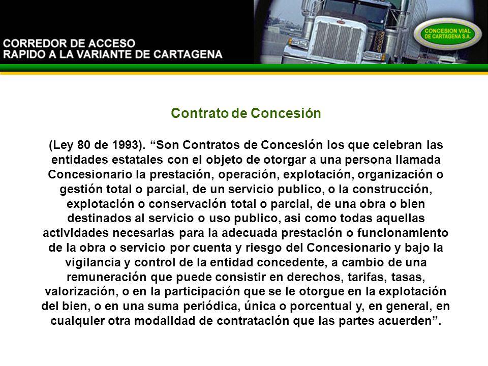 Contrato de Concesión (Ley 80 de 1993). Son Contratos de Concesión los que celebran las entidades estatales con el objeto de otorgar a una persona lla