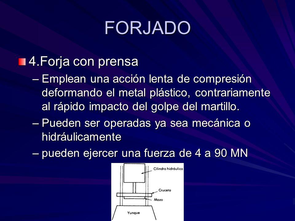FORJADO 4.Forja con prensa –Emplean una acción lenta de compresión deformando el metal plástico, contrariamente al rápido impacto del golpe del martillo.