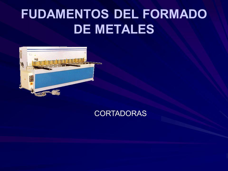 FUDAMENTOS DEL FORMADO DE METALES CORTADORAS