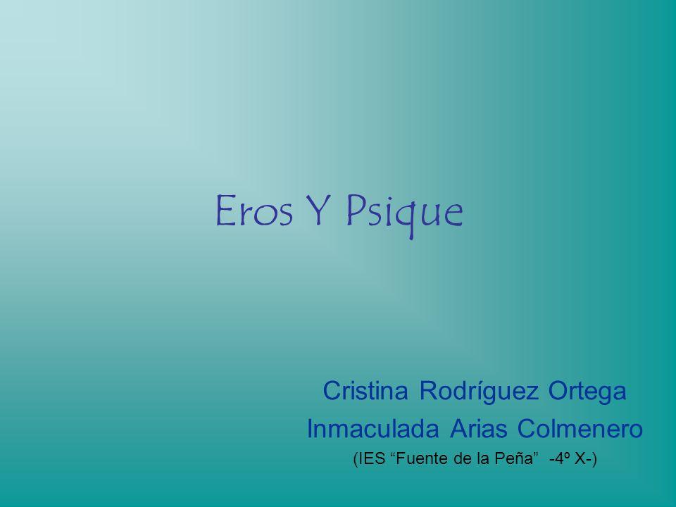Eros Y Psique Cristina Rodríguez Ortega Inmaculada Arias Colmenero (IES Fuente de la Peña -4º X-)