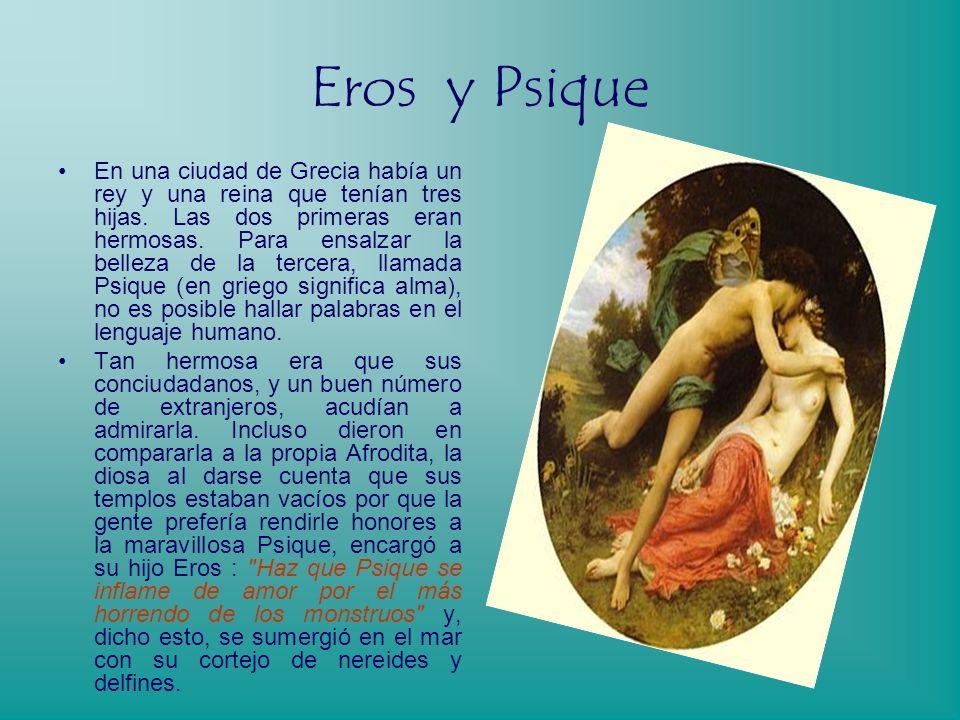 Psique Tercera hija del rey de Grecia, tan hermosa que igualaba de esplendor a la misma Venus, tenía el sobrenombre de Venus humana