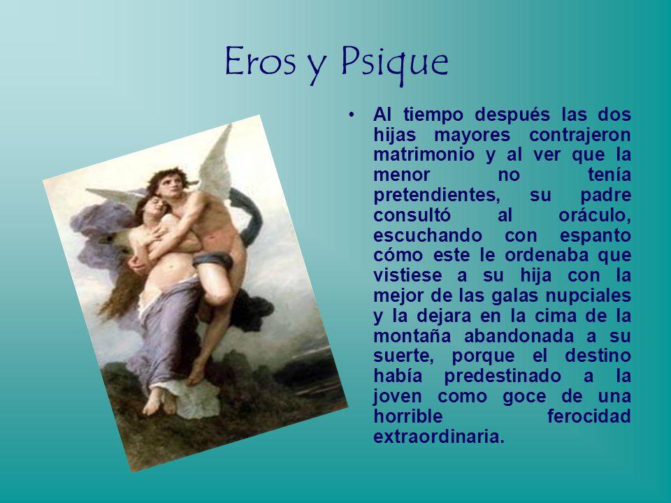 Eros y Psique En una ciudad de Grecia había un rey y una reina que tenían tres hijas. Las dos primeras eran hermosas. Para ensalzar la belleza de la t
