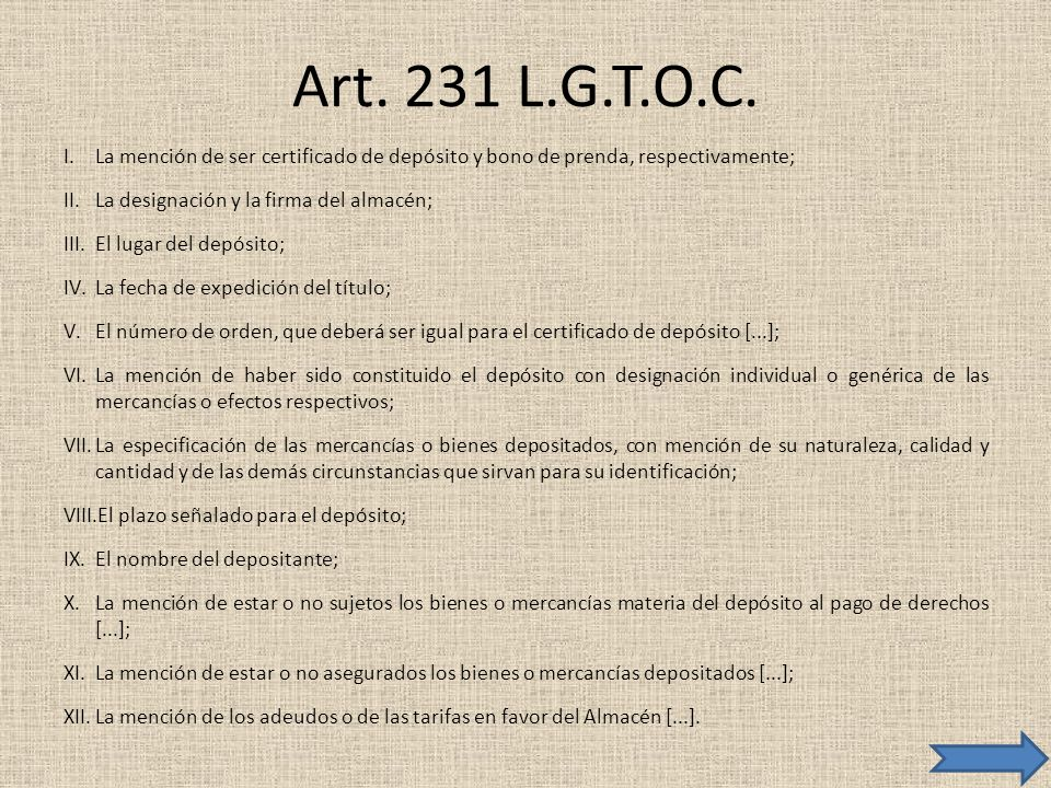 Art. 231 L.G.T.O.C. I.La mención de ser certificado de depósito y bono de prenda, respectivamente; II.La designación y la firma del almacén; III.El lu