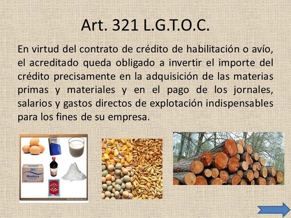 Art. 321 L.G.T.O.C. En virtud del contrato de crédito de habilitación o avío, el acreditado queda obligado a invertir el importe del crédito precisame