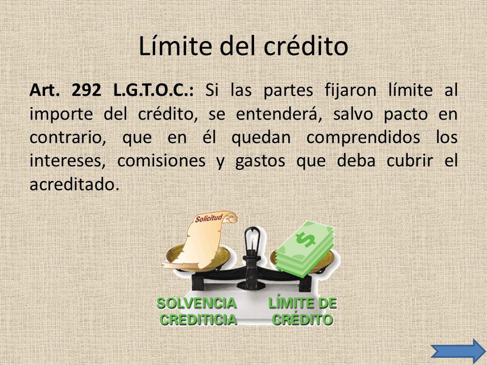 Límite del crédito Art. 292 L.G.T.O.C.: Si las partes fijaron límite al importe del crédito, se entenderá, salvo pacto en contrario, que en él quedan