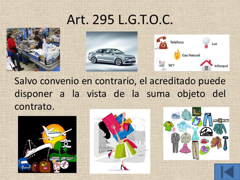 Art. 295 L.G.T.O.C. Salvo convenio en contrario, el acreditado puede disponer a la vista de la suma objeto del contrato.