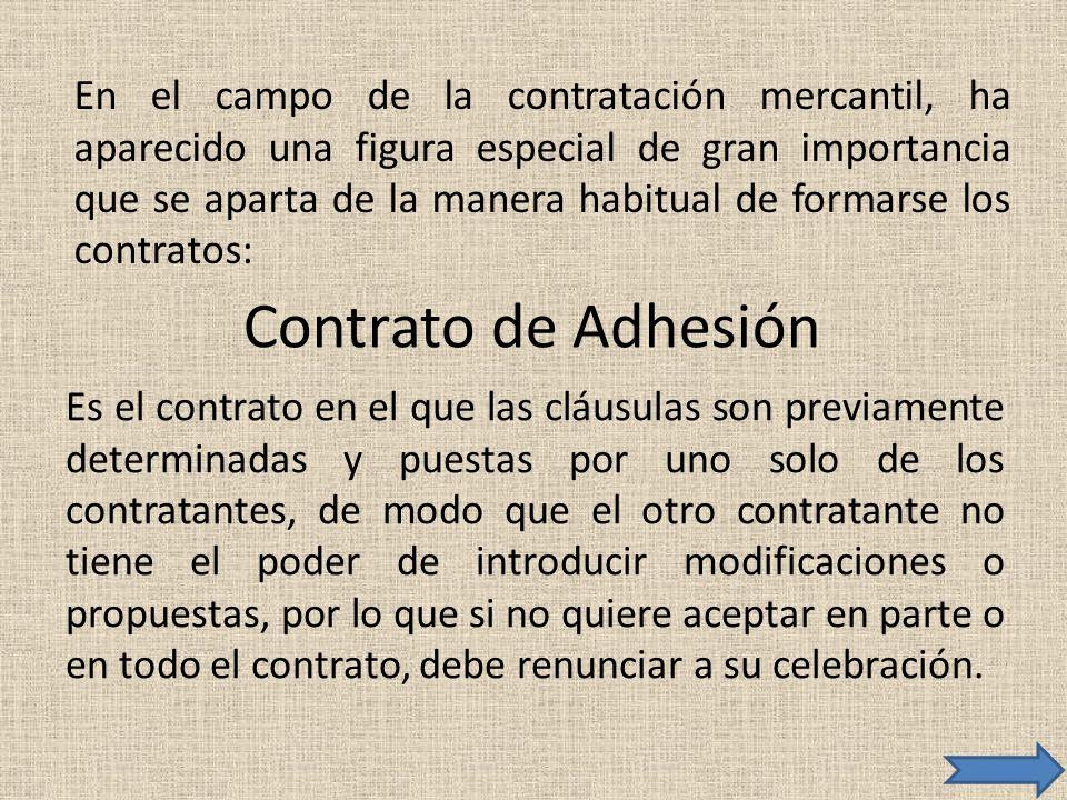 Contrato de Adhesión Es el contrato en el que las cláusulas son previamente determinadas y puestas por uno solo de los contratantes, de modo que el ot