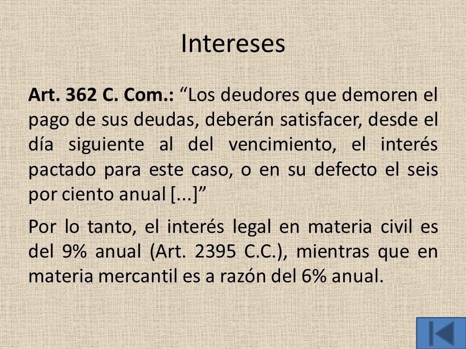 Intereses Art. 362 C. Com.: Los deudores que demoren el pago de sus deudas, deberán satisfacer, desde el día siguiente al del vencimiento, el interés