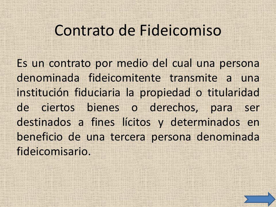 Contrato de Fideicomiso Es un contrato por medio del cual una persona denominada fideicomitente transmite a una institución fiduciaria la propiedad o