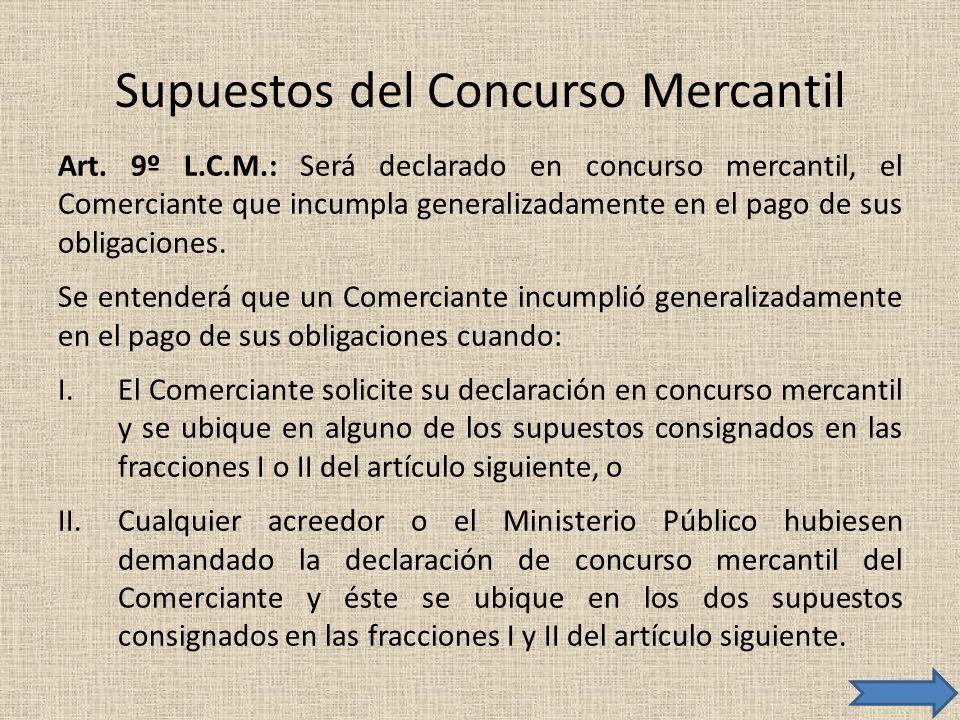 Supuestos del Concurso Mercantil Art. 9º L.C.M.: Será declarado en concurso mercantil, el Comerciante que incumpla generalizadamente en el pago de sus