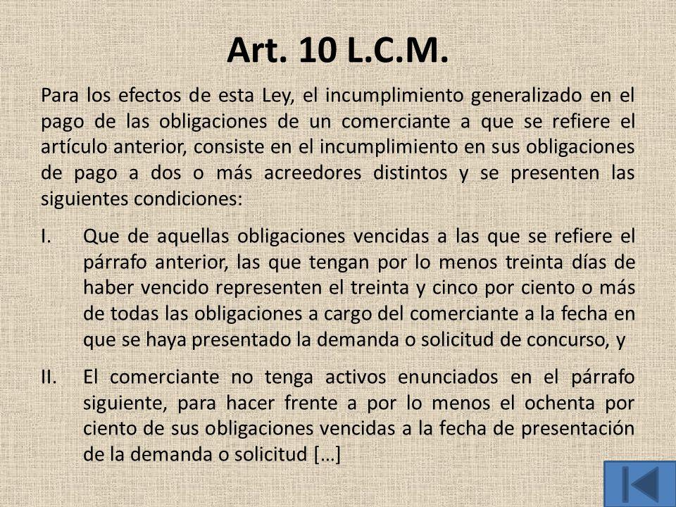 Art. 10 L.C.M. Para los efectos de esta Ley, el incumplimiento generalizado en el pago de las obligaciones de un comerciante a que se refiere el artíc