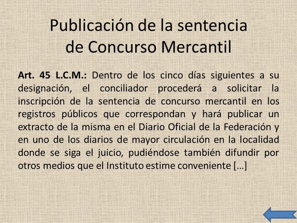 Publicación de la sentencia de Concurso Mercantil Art. 45 L.C.M.: Dentro de los cinco días siguientes a su designación, el conciliador procederá a sol