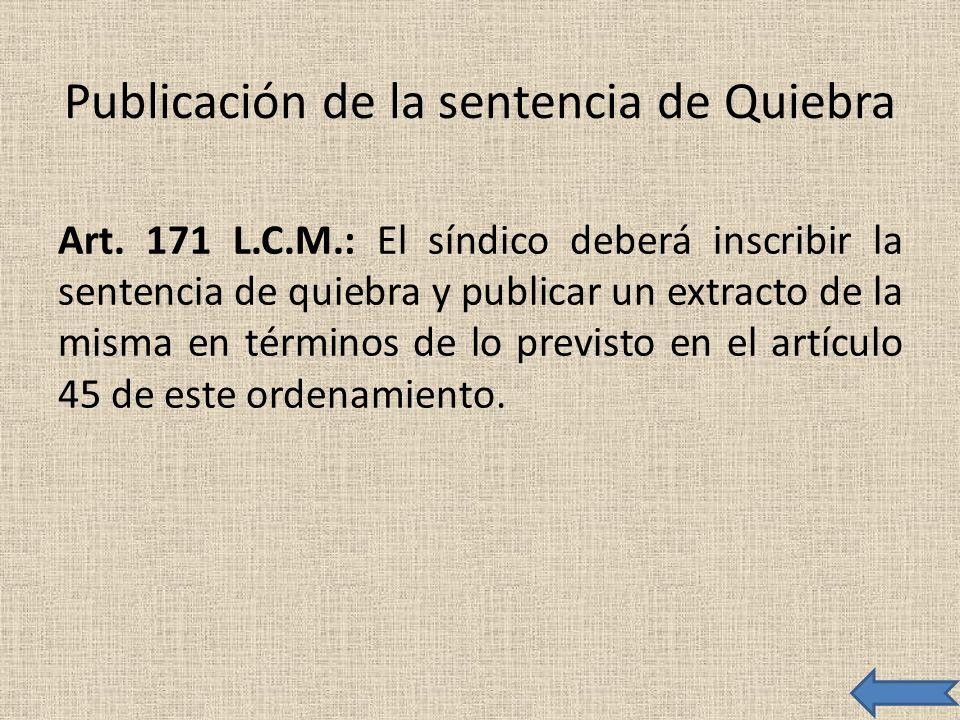 Publicación de la sentencia de Quiebra Art. 171 L.C.M.: El síndico deberá inscribir la sentencia de quiebra y publicar un extracto de la misma en térm