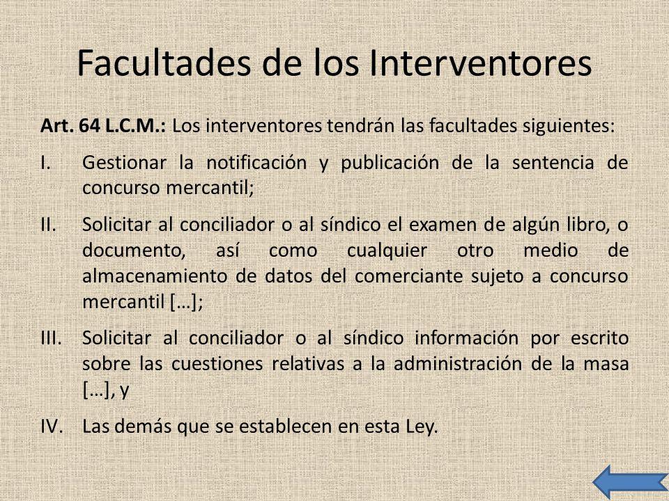 Facultades de los Interventores Art. 64 L.C.M.: Los interventores tendrán las facultades siguientes: I.Gestionar la notificación y publicación de la s