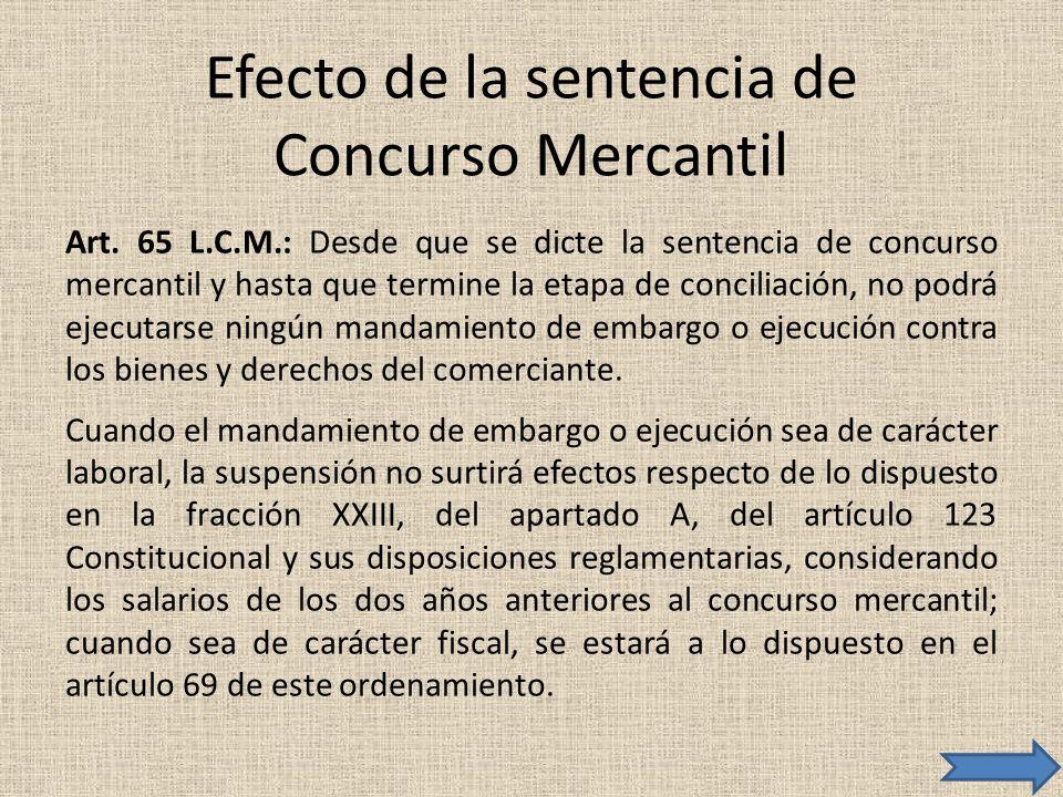 Efecto de la sentencia de Concurso Mercantil Art. 65 L.C.M.: Desde que se dicte la sentencia de concurso mercantil y hasta que termine la etapa de con