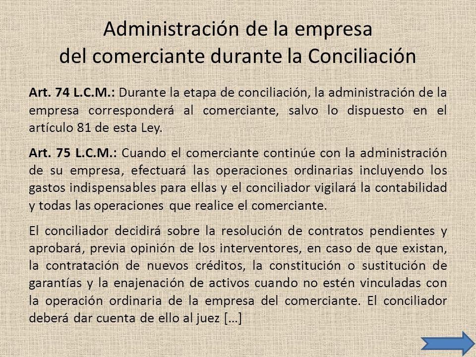 Administración de la empresa del comerciante durante la Conciliación Art. 74 L.C.M.: Durante la etapa de conciliación, la administración de la empresa