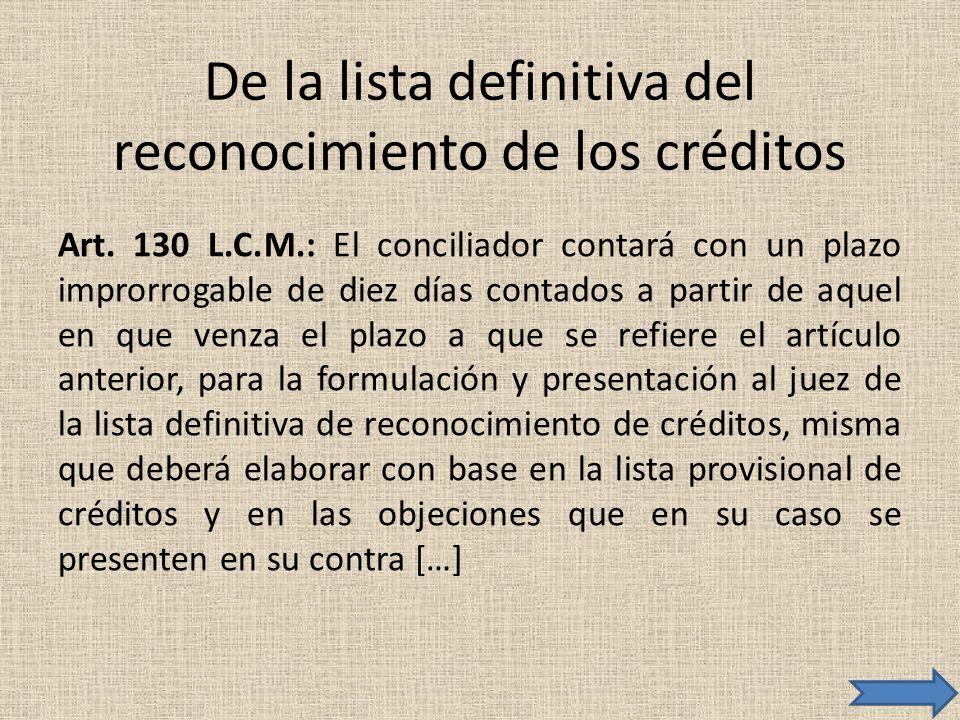 De la lista definitiva del reconocimiento de los créditos Art. 130 L.C.M.: El conciliador contará con un plazo improrrogable de diez días contados a p