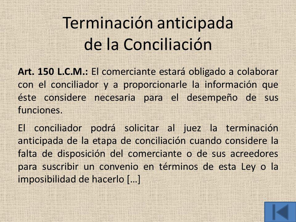Terminación anticipada de la Conciliación Art. 150 L.C.M.: El comerciante estará obligado a colaborar con el conciliador y a proporcionarle la informa