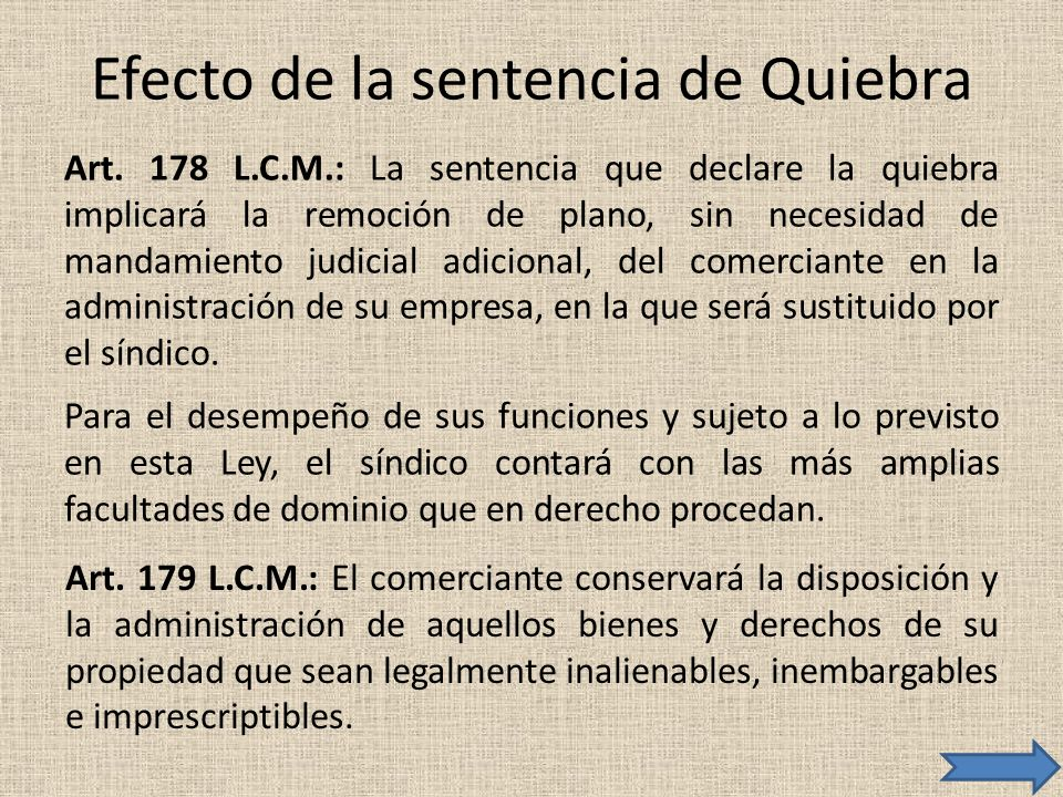 Efecto de la sentencia de Quiebra Art. 178 L.C.M.: La sentencia que declare la quiebra implicará la remoción de plano, sin necesidad de mandamiento ju