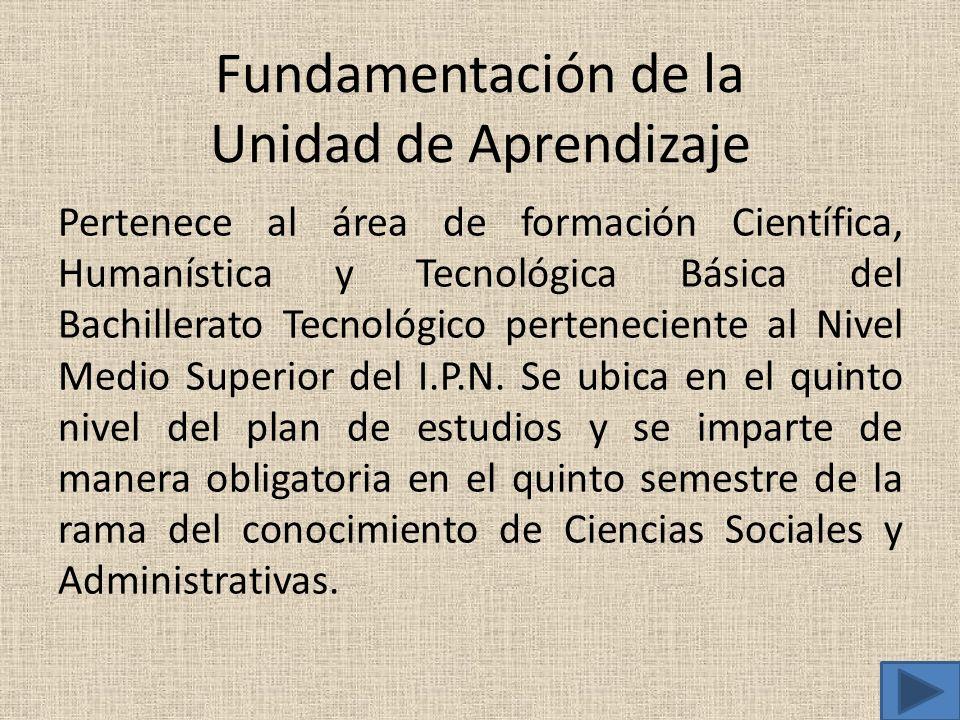 Fundamentación de la Unidad de Aprendizaje Pertenece al área de formación Científica, Humanística y Tecnológica Básica del Bachillerato Tecnológico pe