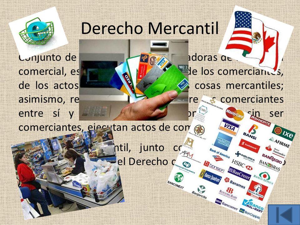Derecho Mercantil Conjunto de normas jurídicas reguladoras de la materia comercial, es decir, de la actividad de los comerciantes, de los actos de com