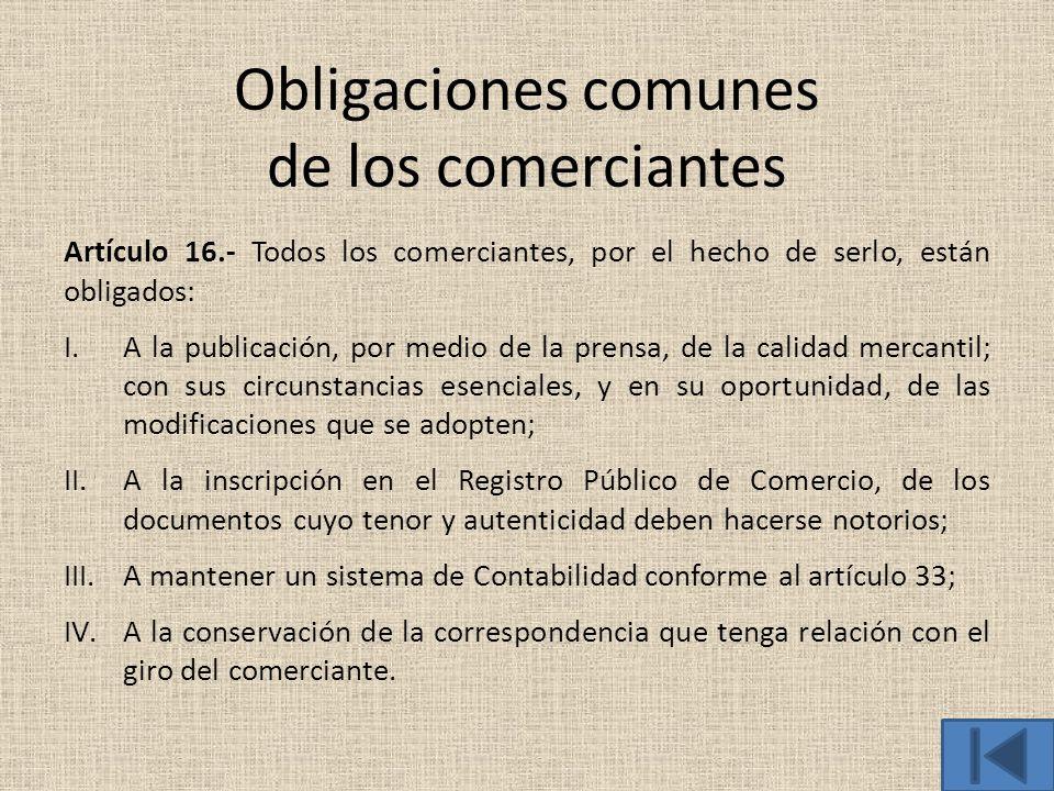 Obligaciones comunes de los comerciantes Artículo 16.- Todos los comerciantes, por el hecho de serlo, están obligados: I.A la publicación, por medio d