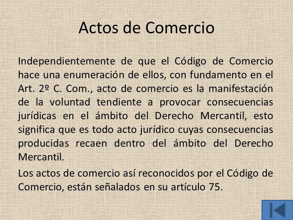 Actos de Comercio Independientemente de que el Código de Comercio hace una enumeración de ellos, con fundamento en el Art. 2º C. Com., acto de comerci