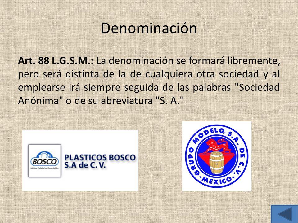 Denominación Art. 88 L.G.S.M.: La denominación se formará libremente, pero será distinta de la de cualquiera otra sociedad y al emplearse irá siempre