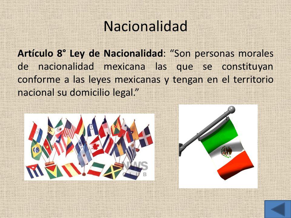 Nacionalidad Artículo 8° Ley de Nacionalidad: Son personas morales de nacionalidad mexicana las que se constituyan conforme a las leyes mexicanas y te