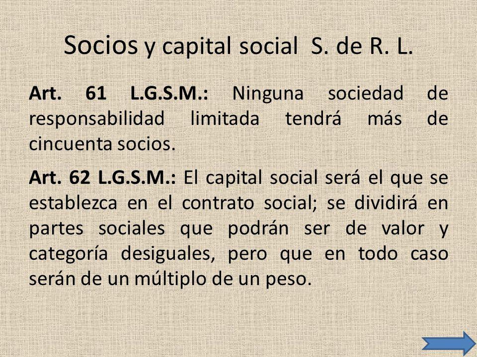 Socios y capital social S. de R. L. Art. 61 L.G.S.M.: Ninguna sociedad de responsabilidad limitada tendrá más de cincuenta socios. Art. 62 L.G.S.M.: E