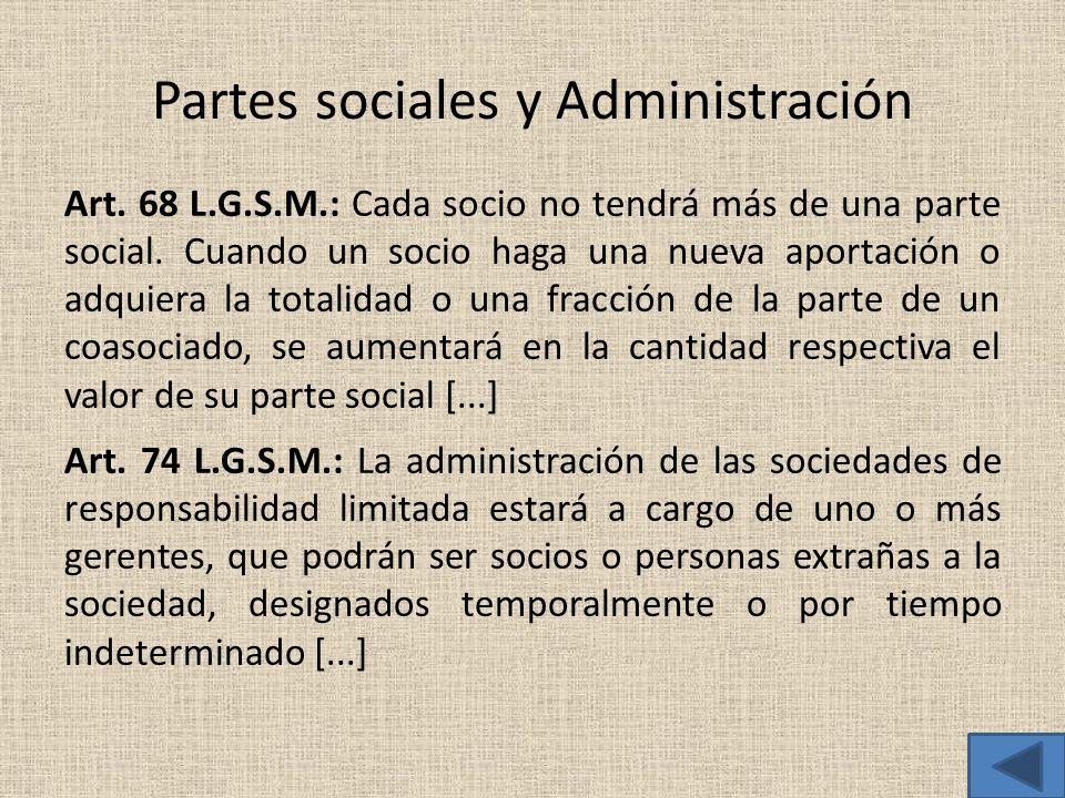 Partes sociales y Administración Art. 68 L.G.S.M.: Cada socio no tendrá más de una parte social. Cuando un socio haga una nueva aportación o adquiera