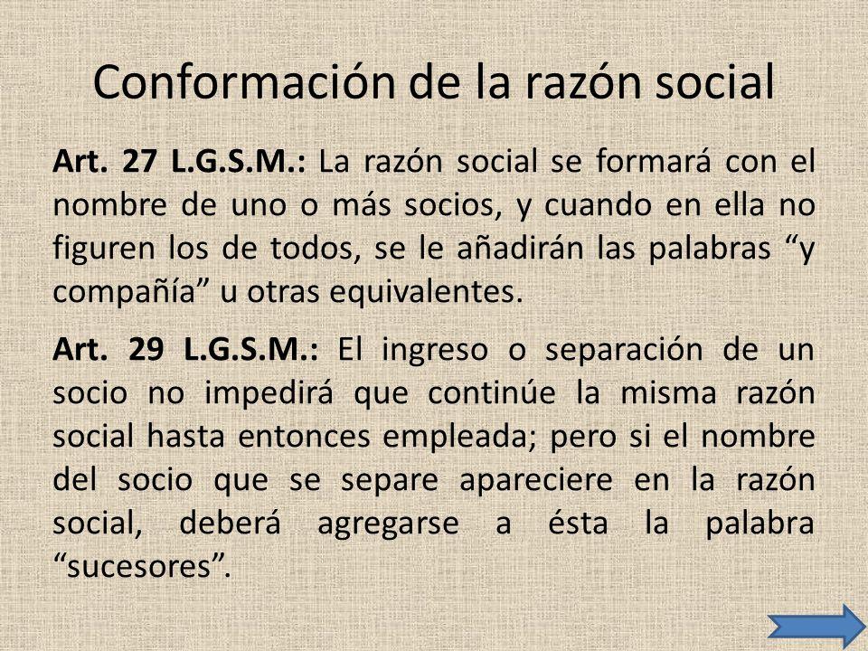 Conformación de la razón social Art. 27 L.G.S.M.: La razón social se formará con el nombre de uno o más socios, y cuando en ella no figuren los de tod