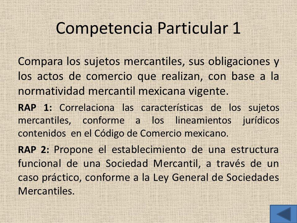 Competencia Particular 1 Compara los sujetos mercantiles, sus obligaciones y los actos de comercio que realizan, con base a la normatividad mercantil